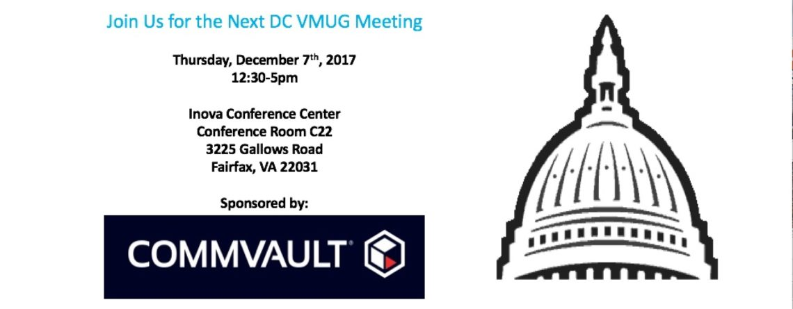 DECEMBER 2017 – WASHINGTON DC VMUG MEETING (Sponsored by Commvault)