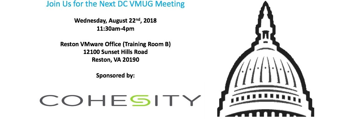 (8/16/18 – UPDATE) August 2018 – WASHINGTON DC VMUG MEETING (Sponsored by Cohesity)