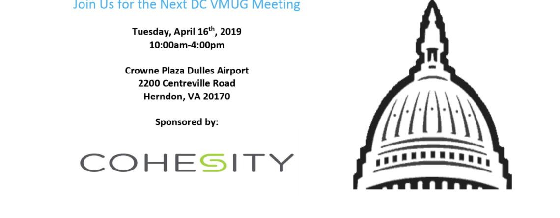 April 2019 dcvmug Meeting Sponsored by Cohesity